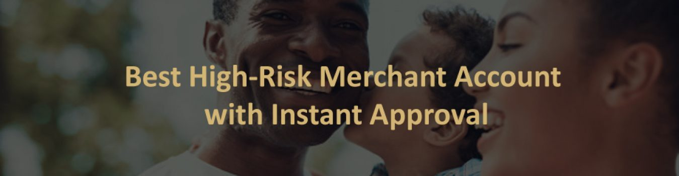 Best High-Risk Merchant Account with Instant Approval