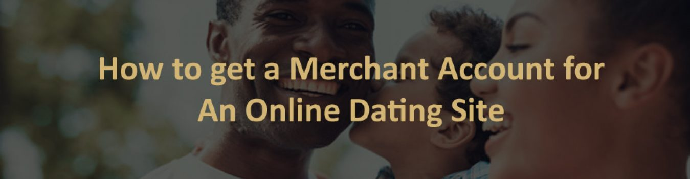 Merchant Account for Online dating sites