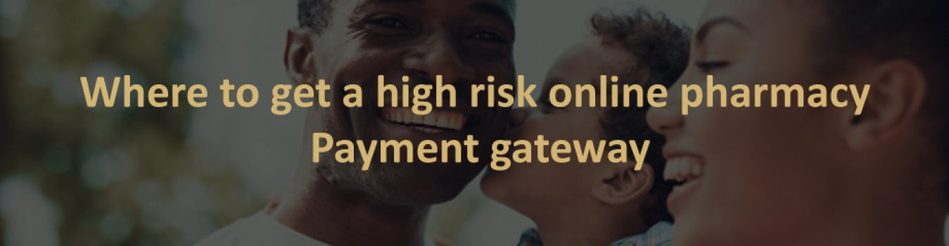 High Risk Online Pharmacy Payment Gateway